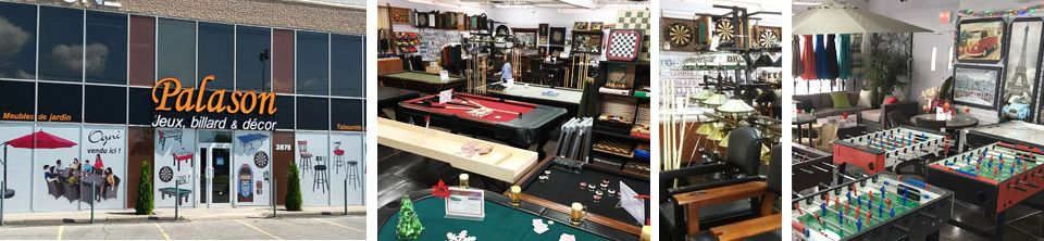 Palason St-Hubert est un magasin de tables de billard, tables de ping pong, babyfoot soccer, ainsi qui représente un gamme complète de meubles de jardin ainsi que parasols et foyers exterieur et tables de billard situé sur la Rive Sud de Montréal sur le boulevard Taschereau